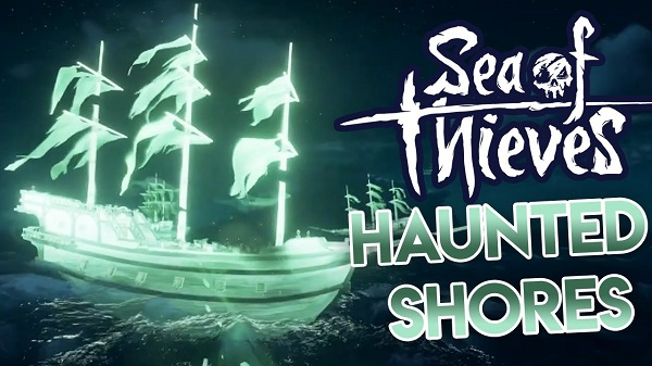 Sea of Thieves Haunted Shores update now has ghost ship fleets, new shanties, and more